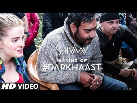 Making of DARKHAAST Video Song | SHIVAAY