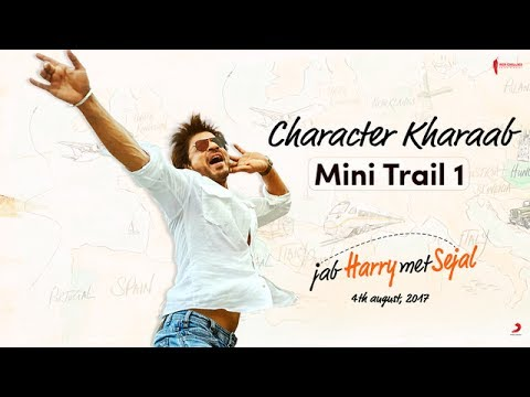 Character Kharaab | Mini Trail 1 | Jab Harry Met Sejal | Releasing August 4, 2017