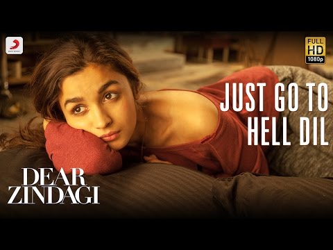 Just Go To Hell Dil - Dear Zindagi