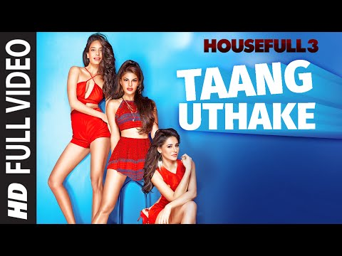 Taang Uthake Full Video Song | HOUSEFULL 3