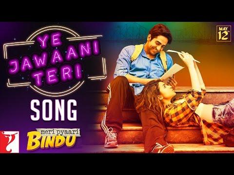 Ye Jawaani Teri Song | Meri Pyaari Bindu | Ayushmann | Parineeti | Nakash | Jonita