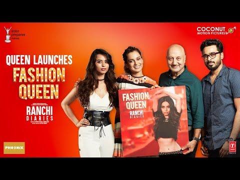 Kangana Ranaut | Fashion Queen Song launch | Soundarya Sharma | Ranchi Diaries | Anupam Kher