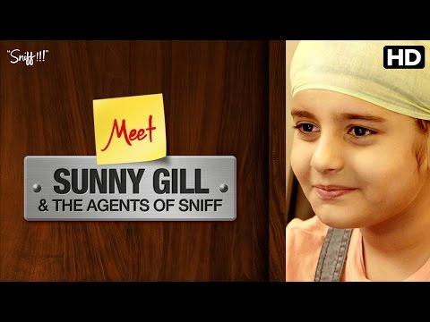 Sniff   Meet Sunny Gill & Agents of Sniff