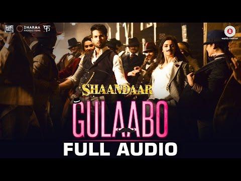 Gulaabo Full Song | Shaandaar | Alia Bhatt & Shahid Kapoor | Vishal Dadlani | Amit Trivedi