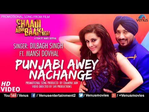 Dilbagh Singh | Punjabi Awey Nachange | Ft. Mansi Dovhal | Shaadi Abhi Baaki Hai | Punjabi Song 2017