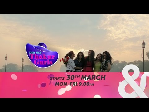 Dilli Wali Thakur Gurls (Promo 1) Starts 30th March, Mon - Fri, 9 p.m