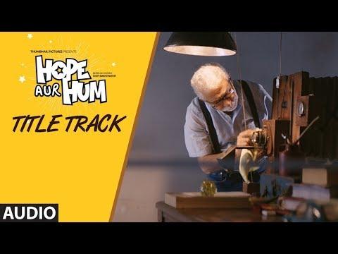 Full Audio: Hope Aur Hum (Title)   Naseeruddin Shah, Sonali Kulkarni   Bhoomi Trivedi & Suraj Jagan