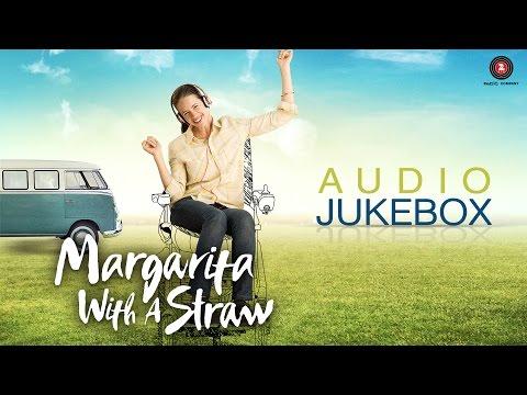Margarita With A Straw Audio Jukebox | Kalki Koechlin, Revathy, Hussain Dalal & Sayani Gupta