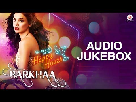 Barkhaa Audio Jukebox | Sara Loren, Priyanshu & Taaha Shah