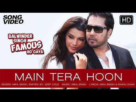 Main Tera Hoon - Balwinder Singh Famous Ho Gaya   Mika Singh, Gabriela Bertante - Latest Song 2014