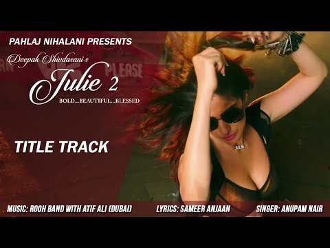 New Hindi Songs 2017 | Julie 2 Title Track | Pahlaj Nihalani | Raai Laxmi, Deepak Shivdasani