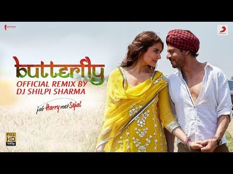 Butterfly –Official Remix by DJ Shilpi Sharma| Jab Harry Met Sejal | Shah Rukh Khan| Anushka| Pritam