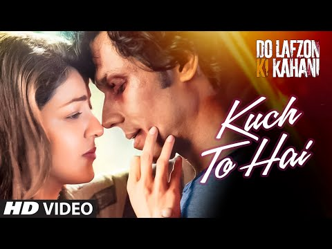 Kuch To Hai Video | DO LAFZON KI KAHANI