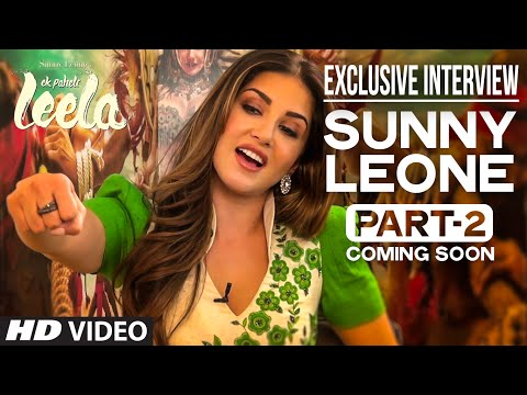 'Sunny Leone' Interview Part - 2 (Coming Soon...) | Ek Paheli Leela