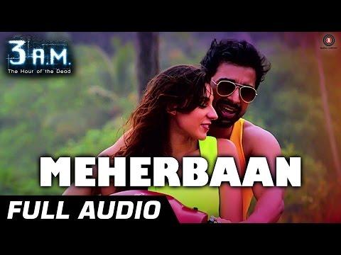 MEHERBAAN FULL AUDIO | 3 A.M | Rannvijay Singh & Anindita Nayar | Rajat (RD)
