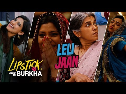 Le Li Jaan Video Song l Lipstick Under My Burkha |