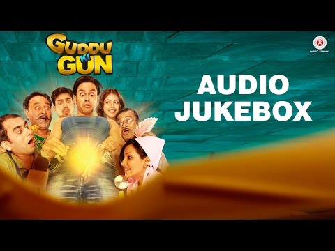 Guddu Ki Gun - Full Album | Audio Jukebox | Kunal Kemmu, Payal Sarkar & Sumit Vyas