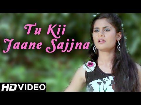 Tu Ki Jaane Sajna - Tu Kii Jaane Sajjna - New Punjabi Songs 2014 - Official HD Song
