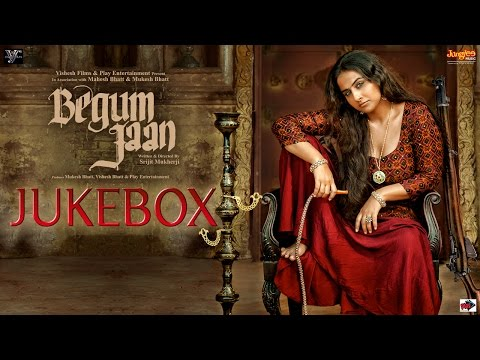 Begum Jaan | Jukebox | Vidya Balan | Anu Malik | Srijit Mukherji | Upcoming Bollywood Movie 2017