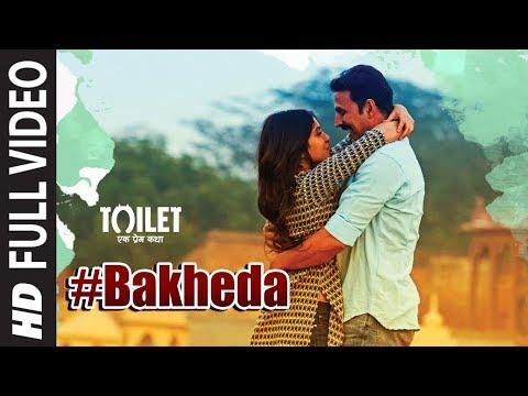 Bakheda Full Video || Toilet- Ek Prem Katha | Akshay Kumar, Bhumi | Sukhwinder Singh,Sunidhi Chauhan