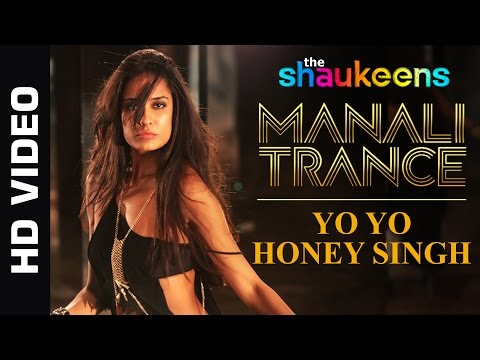 Manali Trance - Official Video | Yo Yo Honey Singh & Neha Kakkar | The Shaukeens | Lisa Haydon