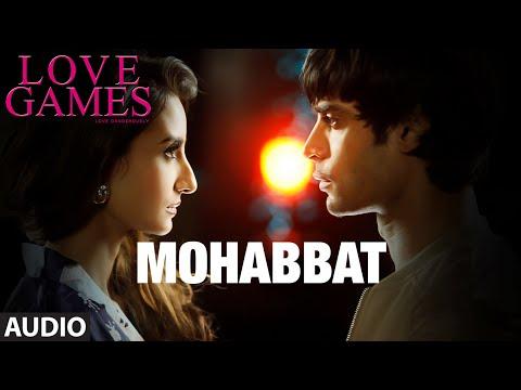 MOHABBAT Full Song (Audio) - LOVE GAMES
