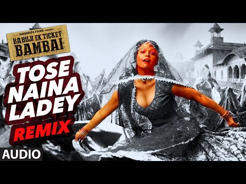TOSE NAINA LADEY REMIX Audio Song | BABUJI EK TICKET BAMBAI | Rajpal Yadav,Bharti Sharma| T-Series