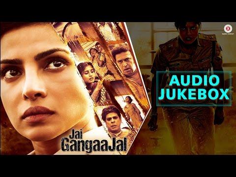 Jai Gangaajal Jukebox