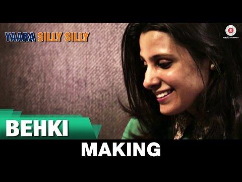 Behki - Making | Yaara Silly Silly | Ankit Tiwari | Paoli Dam & Parambrata Chatterjee