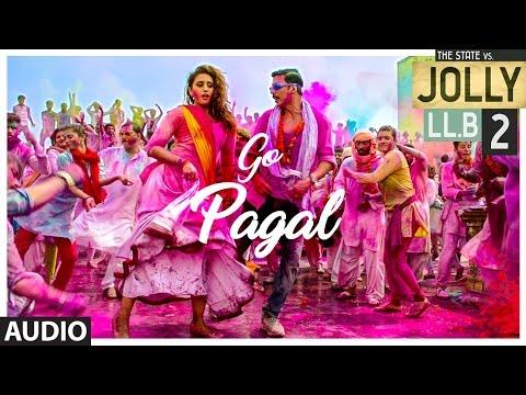 Jolly LLB 2 | GO PAGAL Full Audio Song