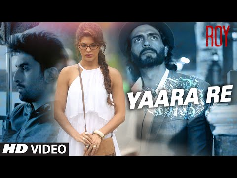 'Yaara Re' Video Song | Roy | Ranbir Kapoor | Arjun Rampal | Jacqueline Fernandez