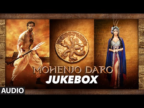 MOHENJO DARO | Full Audio Songs JUKEBOX