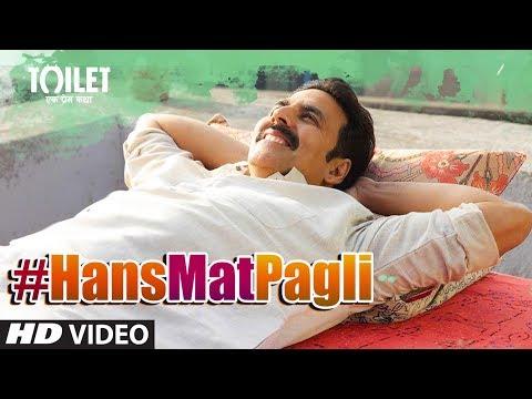 Hans Mat Pagli Video Song   Toilet- Ek Prem Katha   Akshay Kumar, Bhumi   Sonu Nigam, Shreya Ghoshal