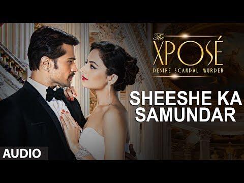 The Xposé: Sheeshe Ka Samundar | Full Audio Song | Ankit Tiwari | Himesh Reshammiya