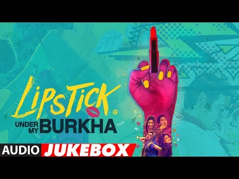 Lipstick Under My Burkha Full Album (Audio Jukebox) | Zebunnisa Bangash