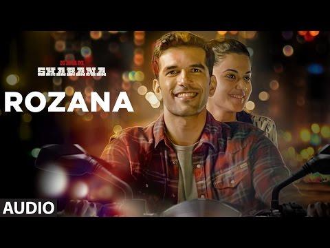 Rozana Full Audio Song | Naam Shabana | Akshay Kumar, Taapsee Pannu, Taher Shabbir I Shreya, Rochak