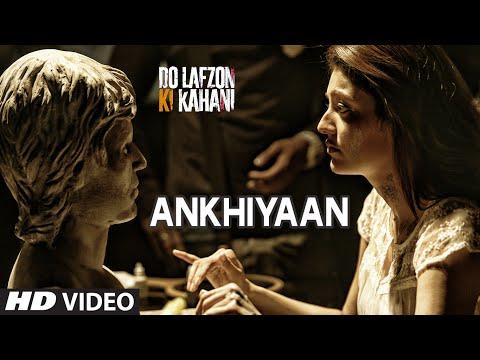 Ankhiyaan Video Song | Do Lafzon Ki Kahani