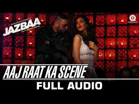 Aaj Raat Ka Scene - Full Song - Jazbaa | Badshah & Shraddha Pandit | Diksha Kaushal