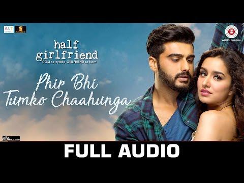 Phir Bhi Tumko Chaahunga - Full Audio | Half Girlfriend | Arjun K & Shraddha K |Arijit S & Shashaa T