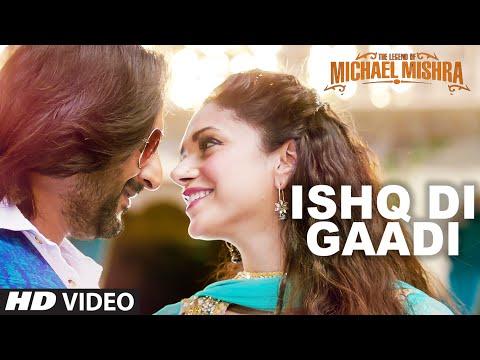 ISHQ DI GAADI Video Song   The Legend of Michael Mishra