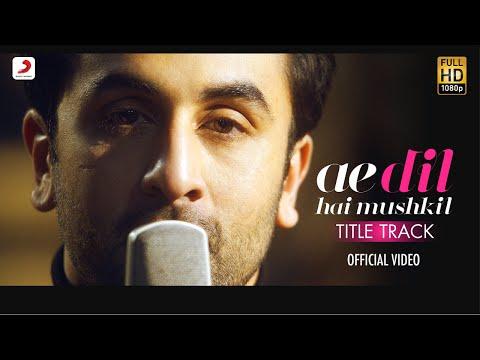 Ae Dil Hai Mushkil - Full Song Video