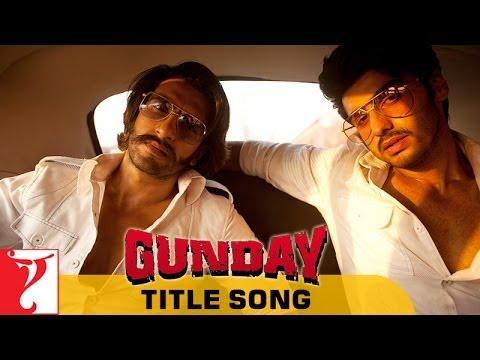 Full Title Song - Gunday - Ranveer Singh & Arjun Kapoor
