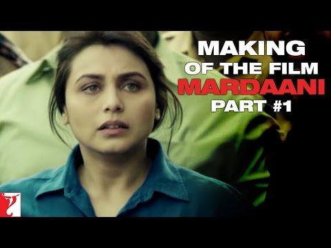 Mardaani - Making Of The Film - Part 1